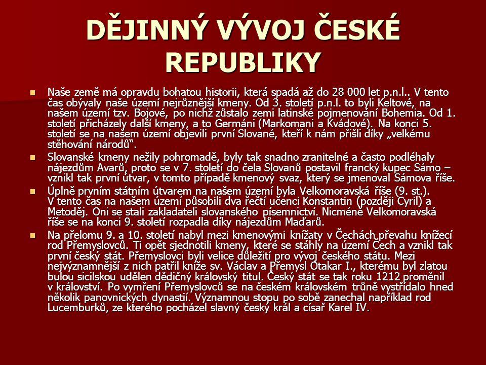DĚJINNÝ VÝVOJ ČESKÉ REPUBLIKY Naše země má opravdu bohatou historii, která spadá až do 28 000 let p.n.l..