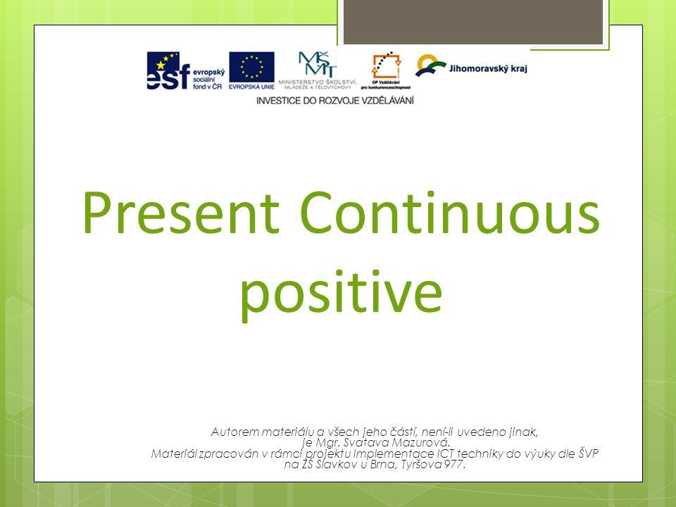 Present Continuous positive Autorem materiálu a všech jeho částí, není-li uvedeno jinak, je Mgr.