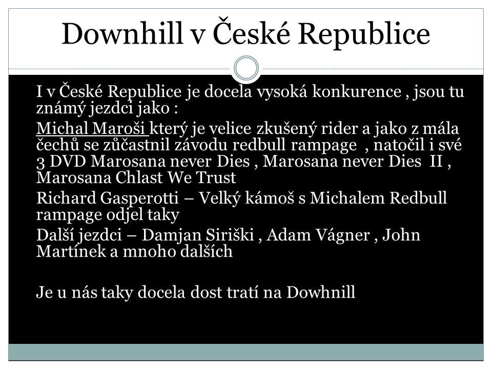 Downhill v České Republice I v České Republice je docela vysoká konkurence, jsou tu známý jezdci jako : Michal Maroši který je velice zkušený rider a