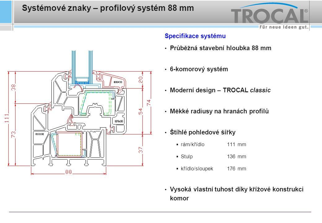 Systémové znaky – profilový systém 88 mm Specifikace systému Stejná výztuž v rámu i křídle (2 varianty dle statických požadavků) Jednoduchá montáž skrze osvědčenou montážní komoru Moderní vextrudovaná těsnění PCE 3 2 1 Velmi dobrá tep.
