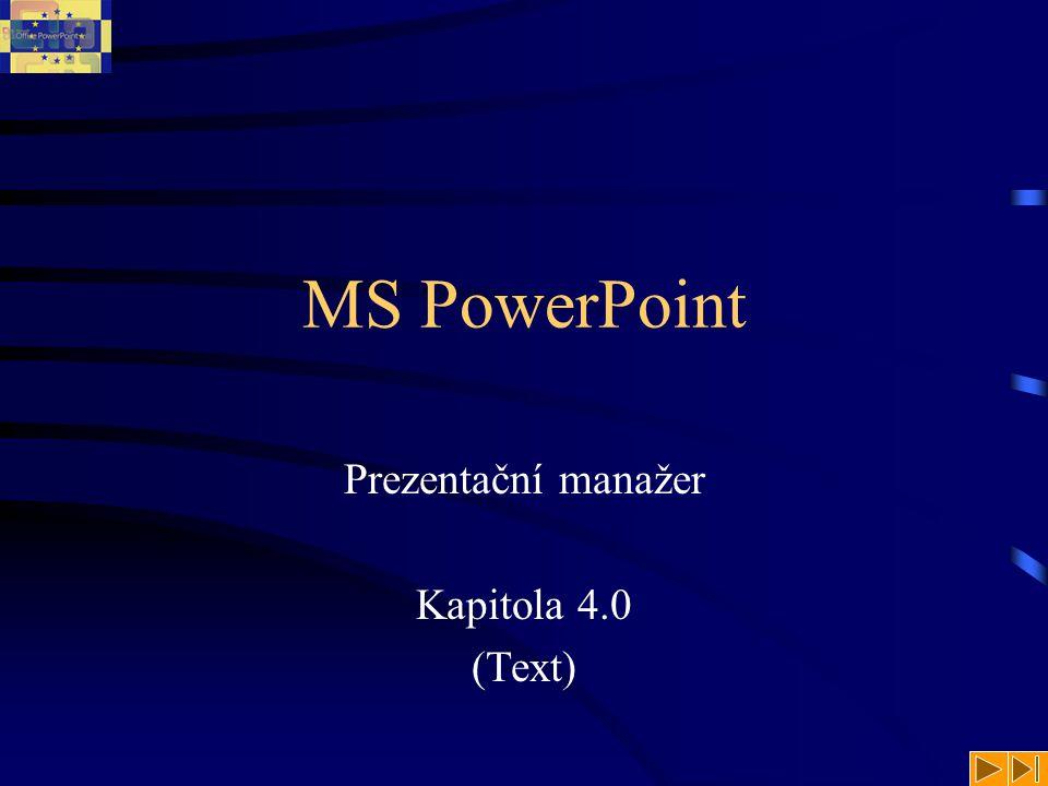 MS PowerPoint Prezentační manažer Kapitola 4.0 (Text)