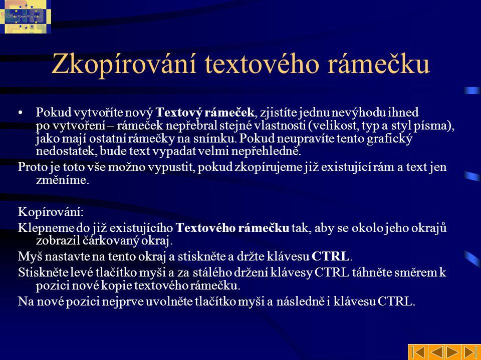 Formát písma v textovém rámečku Jak jste již asi pochopili, v programu musí být vždy text v nějakém textovém rámečku.