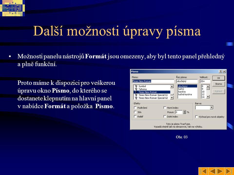Další možnosti úpravy písma Možnosti panelu nástrojů Formát jsou omezeny, aby byl tento panel přehledný a plně funkční.