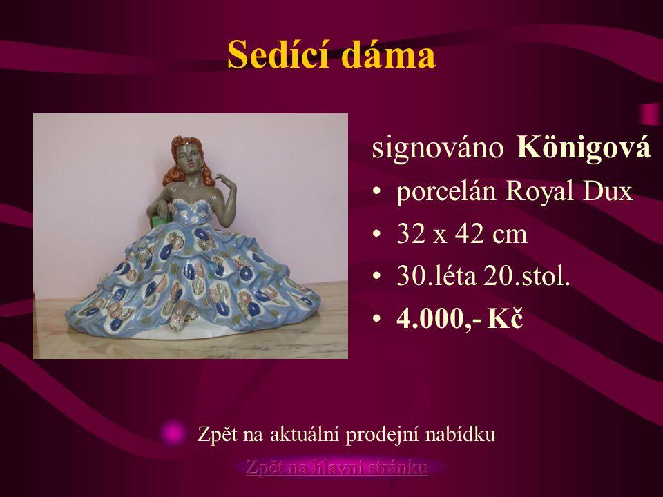 Sedící dáma signováno Königová porcelán Royal Dux 32 x 42 cm 30.léta 20.stol. 4.000,- Kč Zpět na aktuální prodejní nabídku