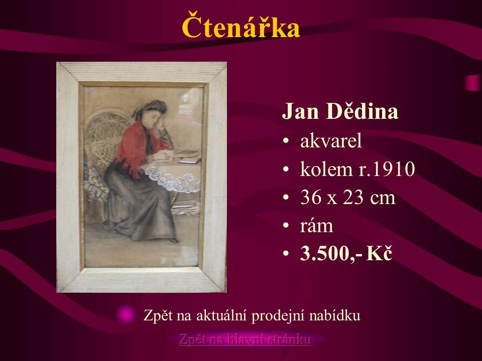Čtenářka Jan Dědina akvarel kolem r.1910 36 x 23 cm rám 3.500,- Kč Zpět na aktuální prodejní nabídku