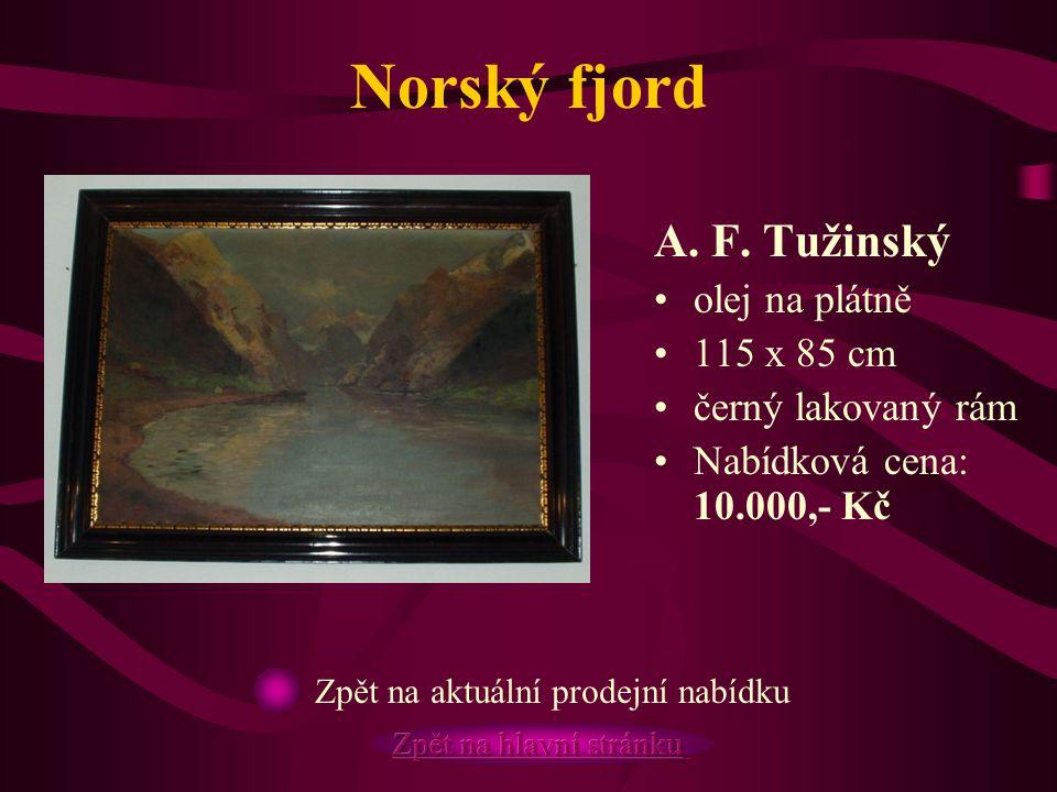 Norský fjord A. F. Tužinský olej na plátně 115 x 85 cm černý lakovaný rám Nabídková cena: 10.000,- Kč Zpět na aktuální prodejní nabídku
