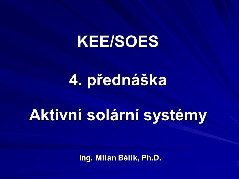 KEE/SOES 4. přednáška Aktivní solární systémy Ing. Milan Bělík, Ph.D.