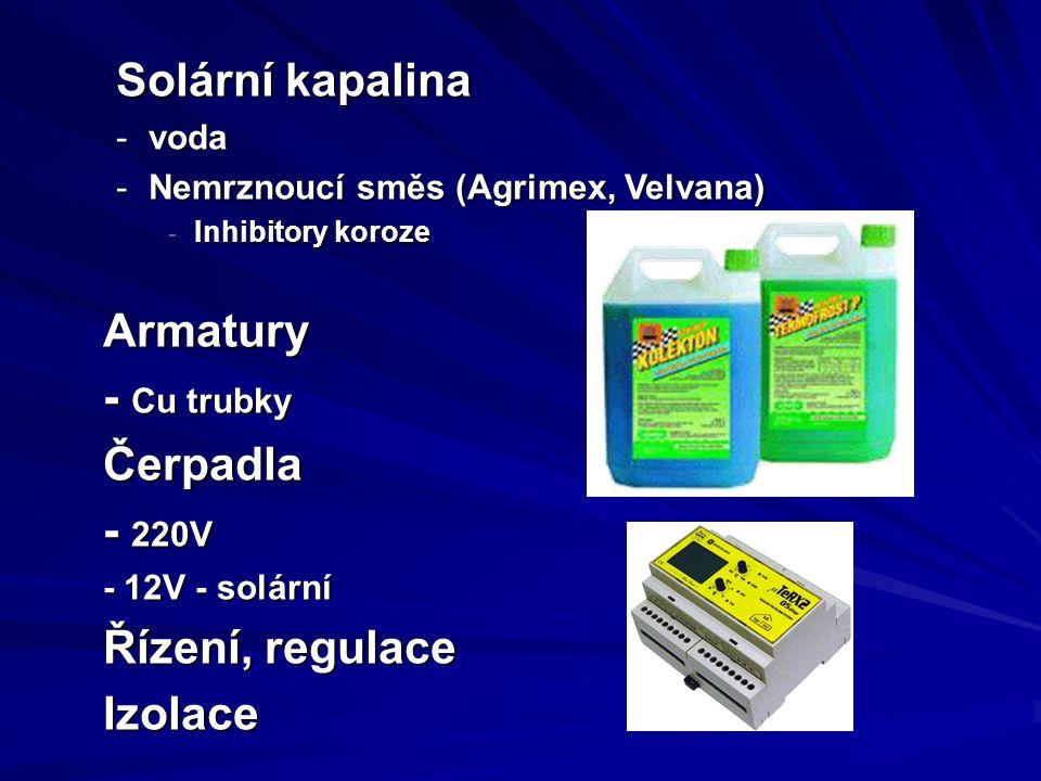 Solární kapalina -voda -Nemrznoucí směs (Agrimex, Velvana) - Inhibitory koroze Armatury - Cu trubky Čerpadla - 220V - 12V - solární Řízení, regulace Izolace