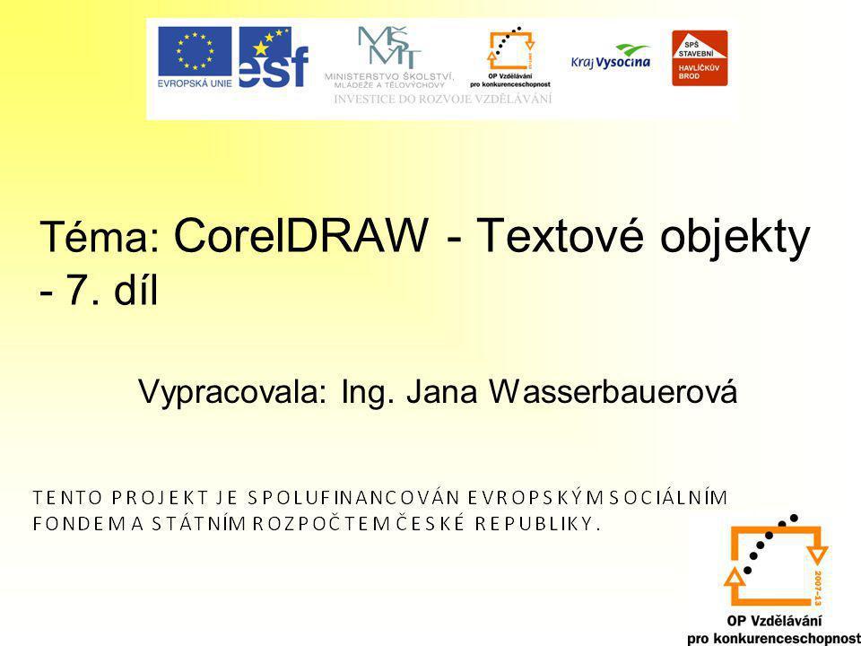 Úvod do textových objektů Corel DRAW pracuje se dvěma typy textů: –řetězcovým –odstavcovým Práci s textem vyvoláme pomocí nástroje Text (F8).