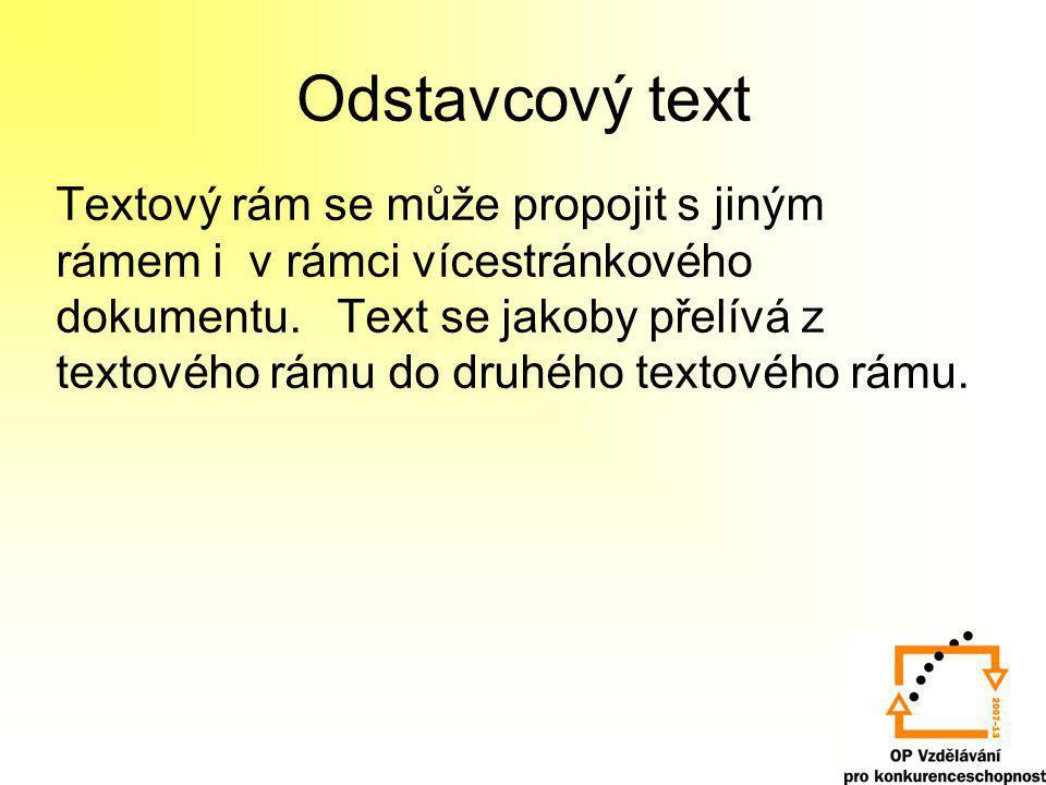 Odstavcový text Textový rám se může propojit s jiným rámem i v rámci vícestránkového dokumentu. Text se jakoby přelívá z textového rámu do druhého tex