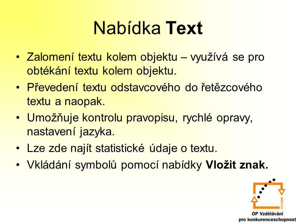 Nabídka Text Zalomení textu kolem objektu – využívá se pro obtékání textu kolem objektu. Převedení textu odstavcového do řetězcového textu a naopak. U