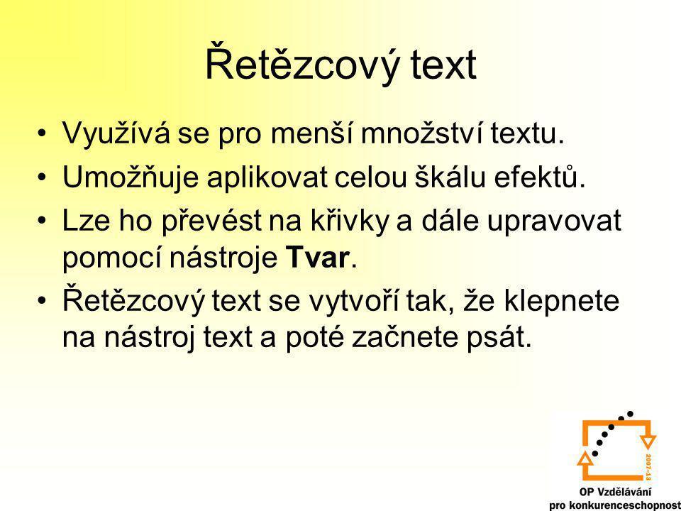 Řetězcový text Využívá se pro menší množství textu. Umožňuje aplikovat celou škálu efektů. Lze ho převést na křivky a dále upravovat pomocí nástroje T