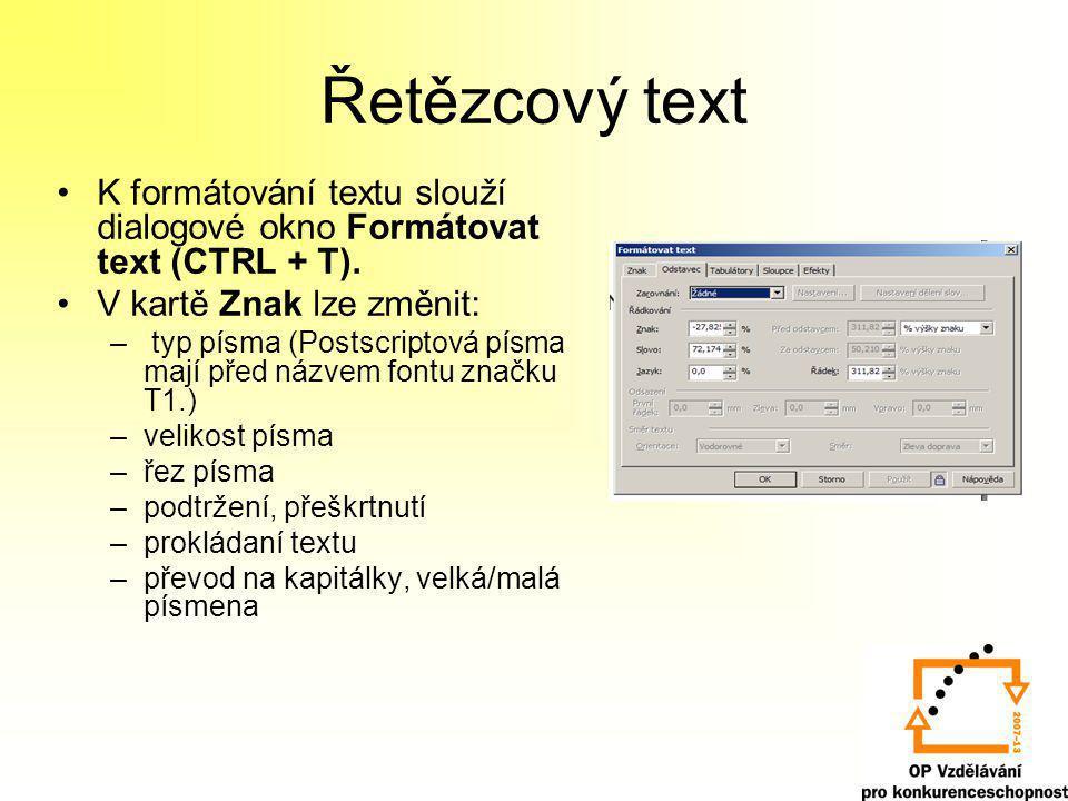 Řetězcový text K formátování textu slouží dialogové okno Formátovat text (CTRL + T). V kartě Znak lze změnit: – typ písma (Postscriptová písma mají př
