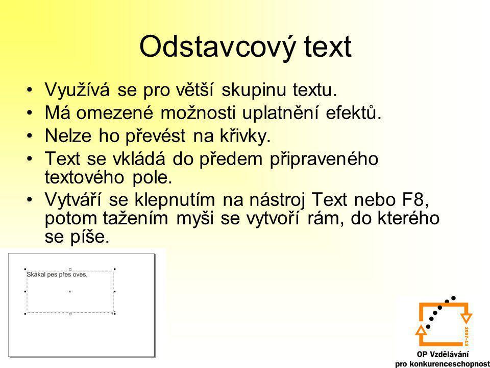 Odstavcový text Využívá se pro větší skupinu textu. Má omezené možnosti uplatnění efektů. Nelze ho převést na křivky. Text se vkládá do předem připrav