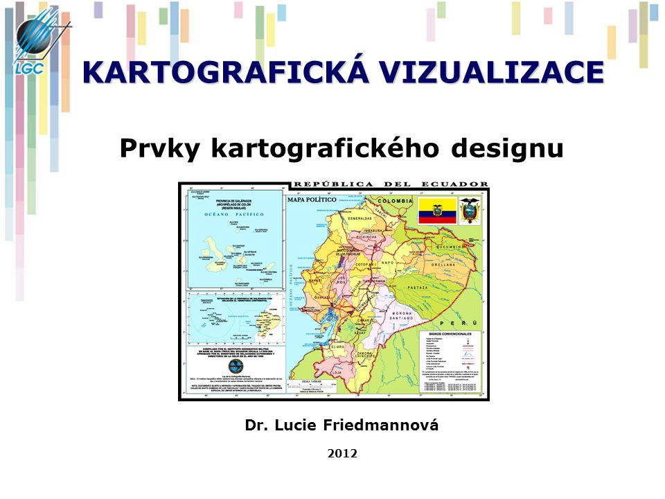 KARTOGRAFICKÁ VIZUALIZACE Prvky kartografického designu Dr. Lucie Friedmannová 2012
