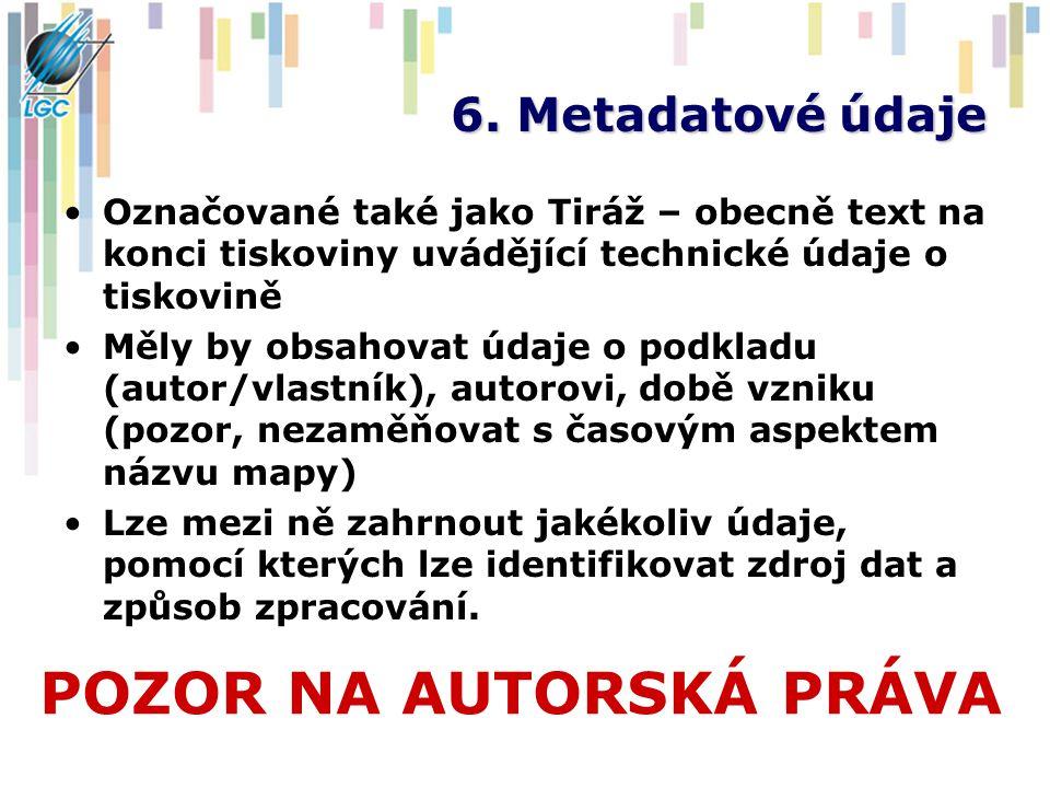 6. Metadatové údaje Označované také jako Tiráž – obecně text na konci tiskoviny uvádějící technické údaje o tiskovině Měly by obsahovat údaje o podkla