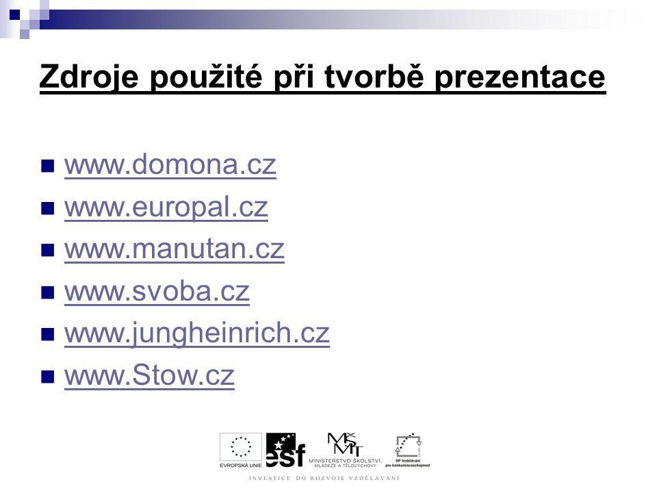 Zdroje použité při tvorbě prezentace www.domona.cz www.europal.cz www.manutan.cz www.svoba.cz www.jungheinrich.cz www.Stow.cz