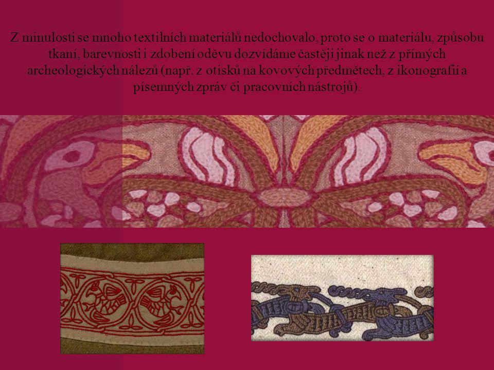 Z minulosti se mnoho textilních materiálů nedochovalo, proto se o materiálu, způsobu tkaní, barevnosti i zdobení oděvu dozvídáme častěji jinak než z p