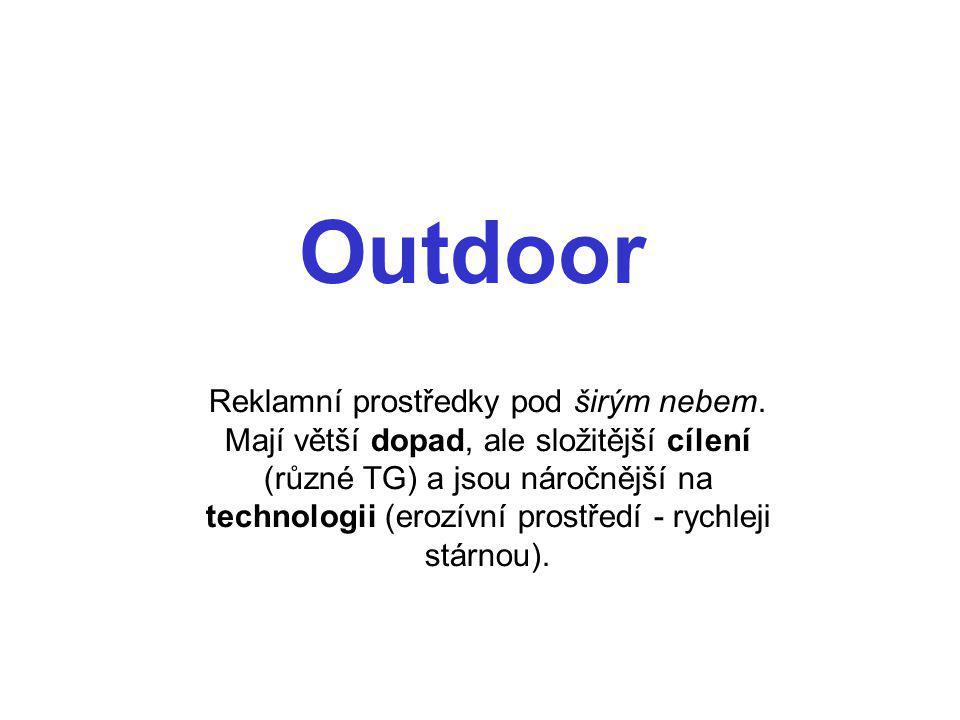 Outdoor Reklamní prostředky pod širým nebem. Mají větší dopad, ale složitější cílení (různé TG) a jsou náročnější na technologii (erozívní prostředí -