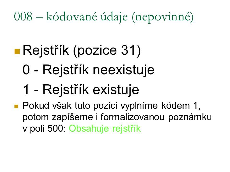 008 – kódované údaje (nepovinné) Rejstřík (pozice 31) 0 - Rejstřík neexistuje 1 - Rejstřík existuje Pokud však tuto pozici vyplníme kódem 1, potom zap