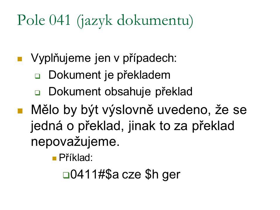 Pole 041 (jazyk dokumentu) Vyplňujeme jen v případech:  Dokument je překladem  Dokument obsahuje překlad Mělo by být výslovně uvedeno, že se jedná o