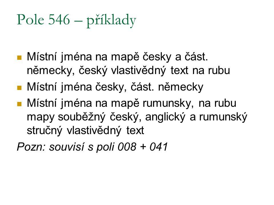 Pole 546 – příklady Místní jména na mapě česky a část. německy, český vlastivědný text na rubu Místní jména česky, část. německy Místní jména na mapě