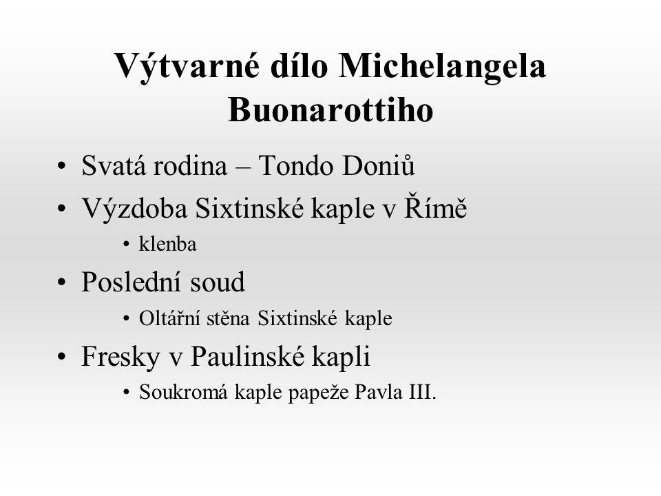 Výtvarné dílo Michelangela Buonarottiho Svatá rodina – Tondo Doniů Výzdoba Sixtinské kaple v Římě klenba Poslední soud Oltářní stěna Sixtinské kaple Fresky v Paulinské kapli Soukromá kaple papeže Pavla III.