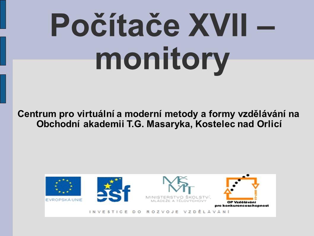 Počítače XVII – monitory Monitor je základní výstupní elektronické zařízení sloužící k zobrazování textových a grafických informací.