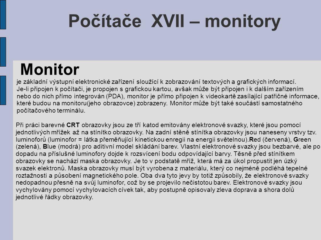 Počítače XVII – monitory Monitor je na rozdíl od televizoru není obvykle vybaven vysokofrekvenčním vstupním obvodem (tunerem), takže k němu nelze připojit anténu.