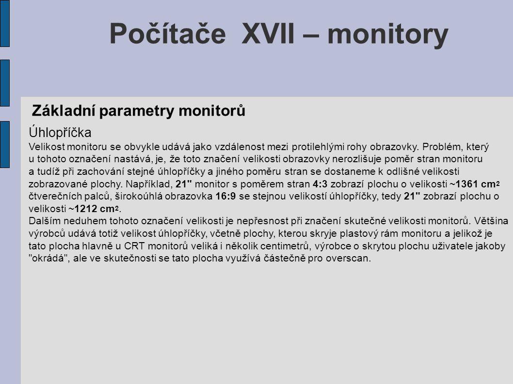 Počítače XVII – monitory Základní parametry monitorů Úhlopříčka Velikost monitoru se obvykle udává jako vzdálenost mezi protilehlými rohy obrazovky.