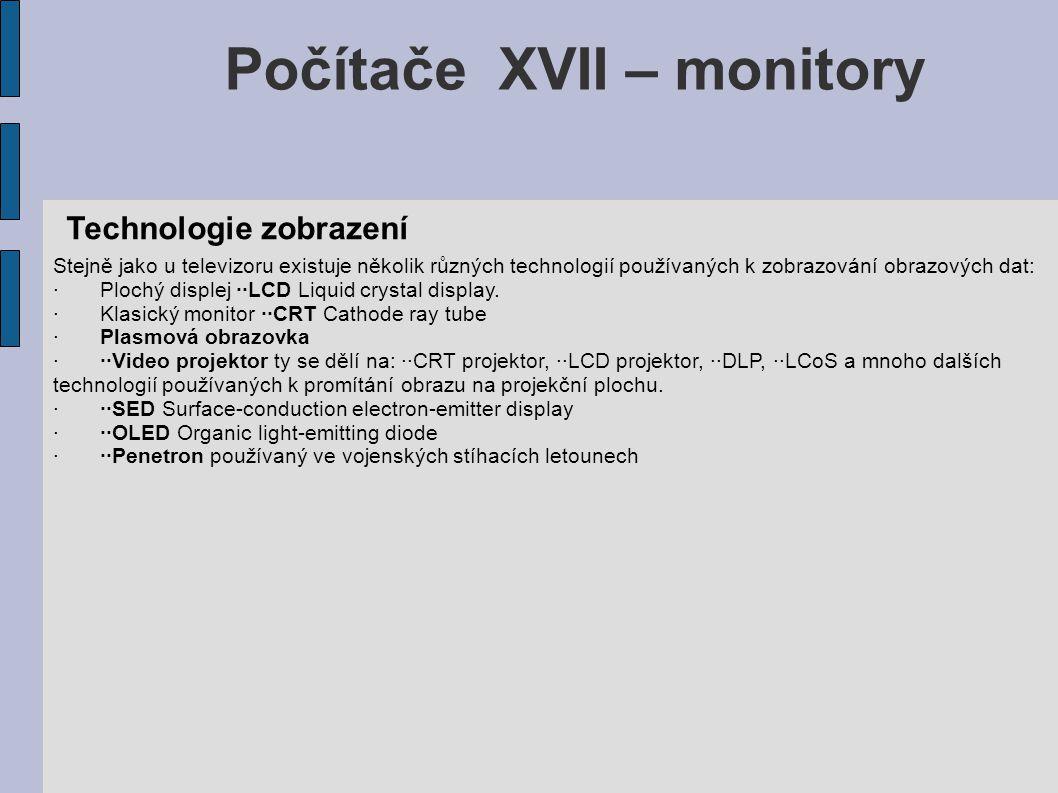 Počítače XVII – monitory Stejně jako u televizoru existuje několik různých technologií používaných k zobrazování obrazových dat: ·Plochý displej ··LCD Liquid crystal display.