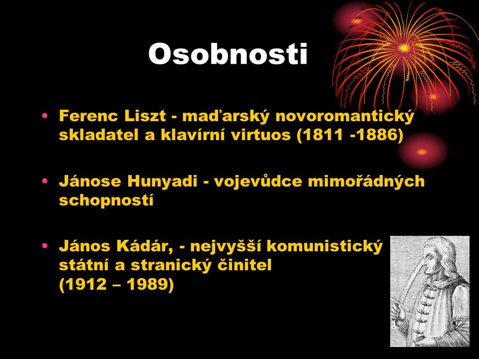 Osobnosti Ferenc Liszt - maďarský novoromantický skladatel a klavírní virtuos (1811 -1886) Jánose Hunyadi - vojevůdce mimořádných schopností János Kád