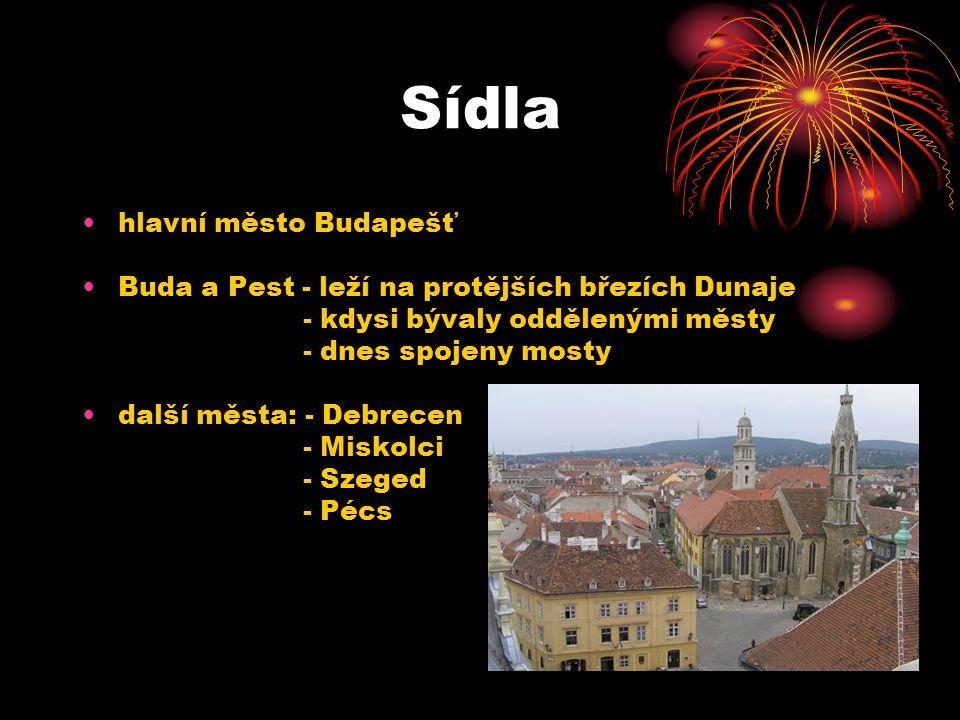 Sídla hlavní město Budapešť Buda a Pest - leží na protějších březích Dunaje - kdysi bývaly oddělenými městy - dnes spojeny mosty další města: - Debrec