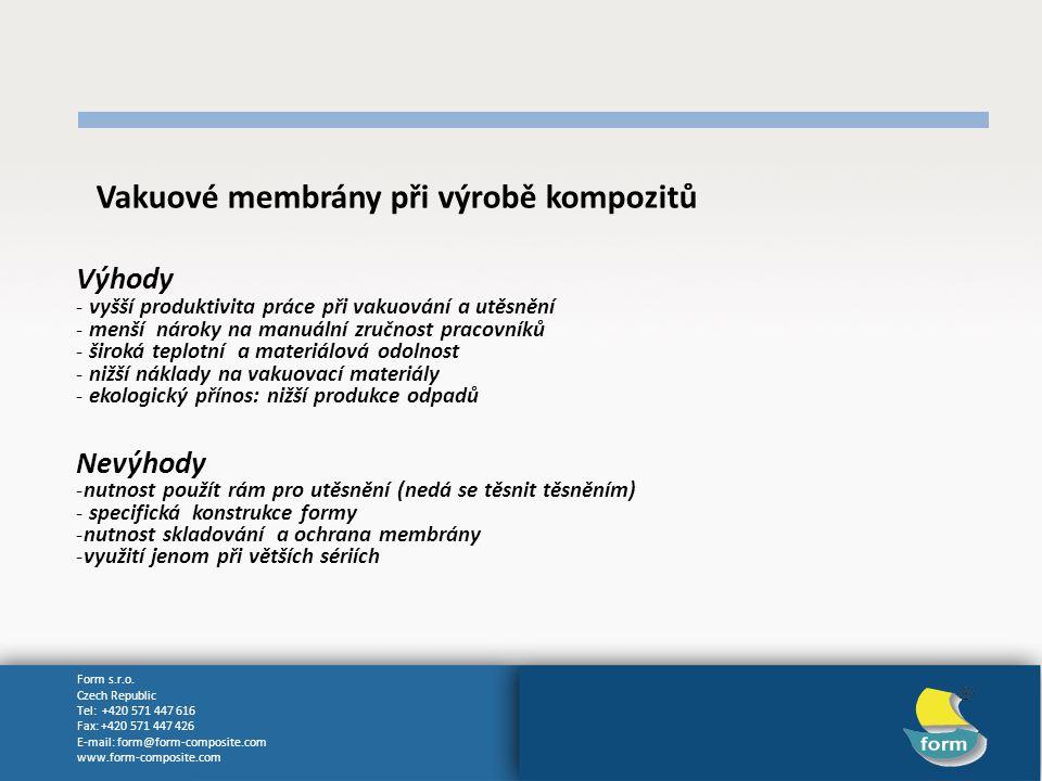 Form s.r.o. Czech Republic Tel: +420 571 447 616 Fax: +420 571 447 426 E-mail: form@form-composite.com www.form-composite.com Vakuové membrány při výr