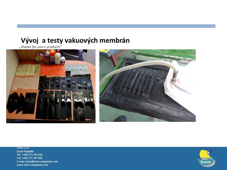 Form s.r.o. Czech Republic Tel: +420 571 447 616 Fax: +420 571 447 426 E-mail: form@form-composite.com www.form-composite.com Vývoj a testy vakuových