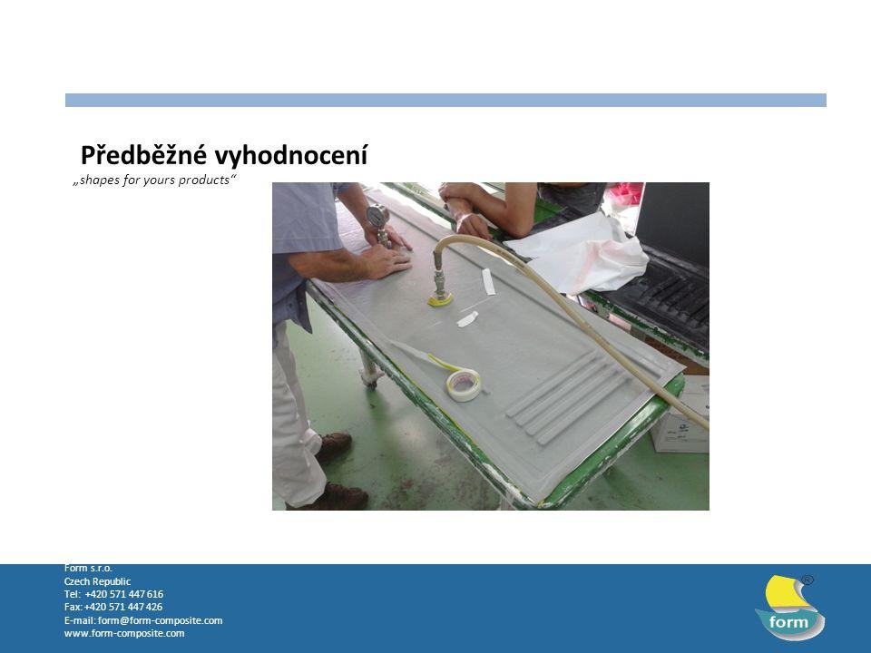 """Form s.r.o. Czech Republic Tel: +420 571 447 616 Fax: +420 571 447 426 E-mail: form@form-composite.com www.form-composite.com Předběžné vyhodnocení """"s"""