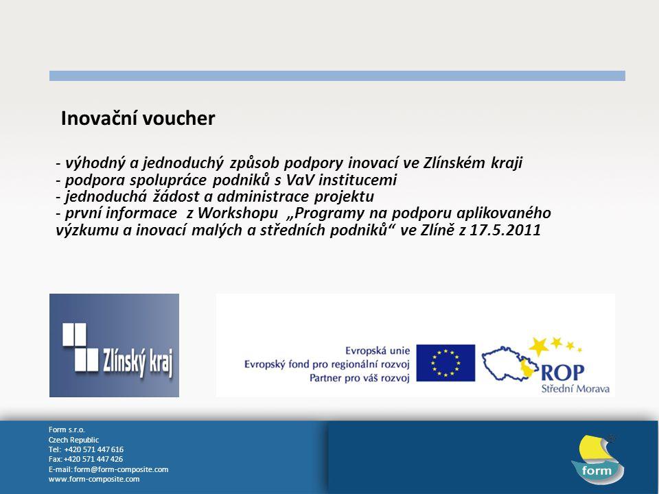 Form s.r.o. Czech Republic Tel: +420 571 447 616 Fax: +420 571 447 426 E-mail: form@form-composite.com www.form-composite.com Inovační voucher - výhod