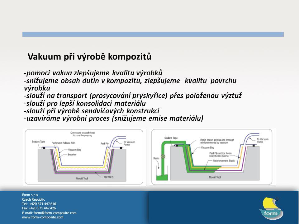 Form s.r.o. Czech Republic Tel: +420 571 447 616 Fax: +420 571 447 426 E-mail: form@form-composite.com www.form-composite.com Vakuum při výrobě kompoz