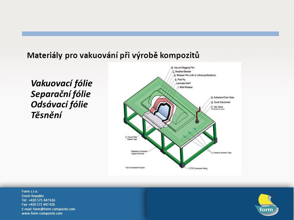 Form s.r.o. Czech Republic Tel: +420 571 447 616 Fax: +420 571 447 426 E-mail: form@form-composite.com www.form-composite.com Materiály pro vakuování