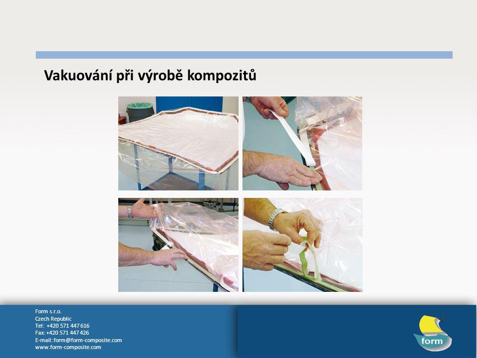 Form s.r.o. Czech Republic Tel: +420 571 447 616 Fax: +420 571 447 426 E-mail: form@form-composite.com www.form-composite.com Vakuování při výrobě kom