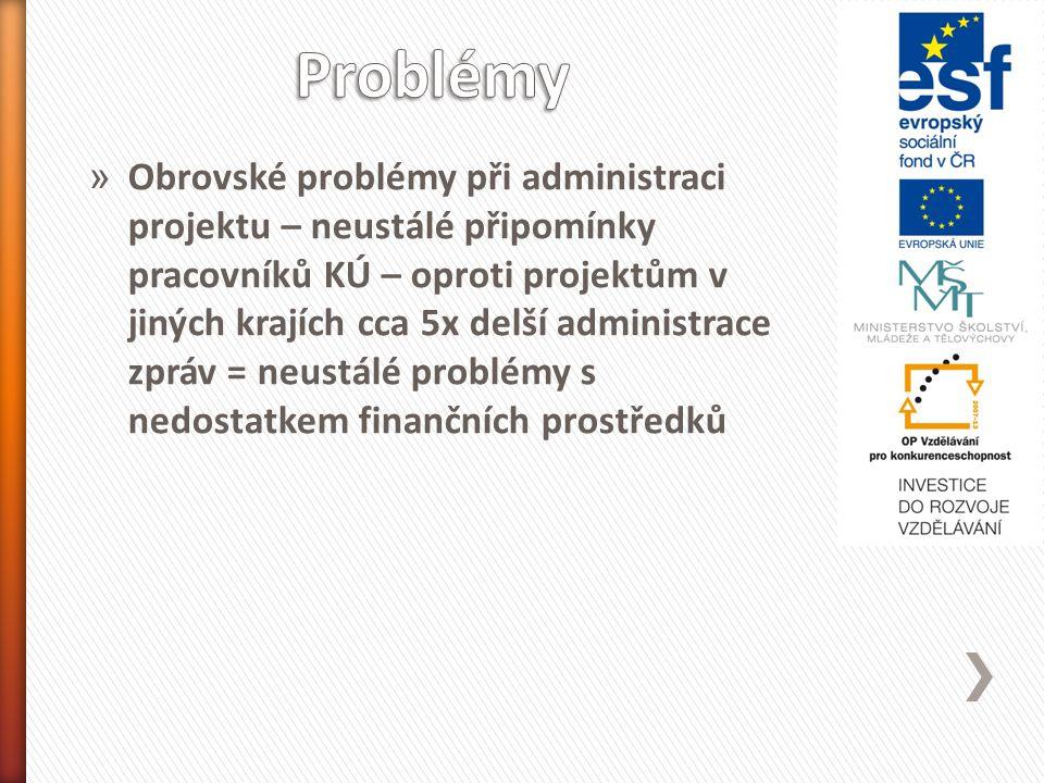 » Obrovské problémy při administraci projektu – neustálé připomínky pracovníků KÚ – oproti projektům v jiných krajích cca 5x delší administrace zpráv = neustálé problémy s nedostatkem finančních prostředků