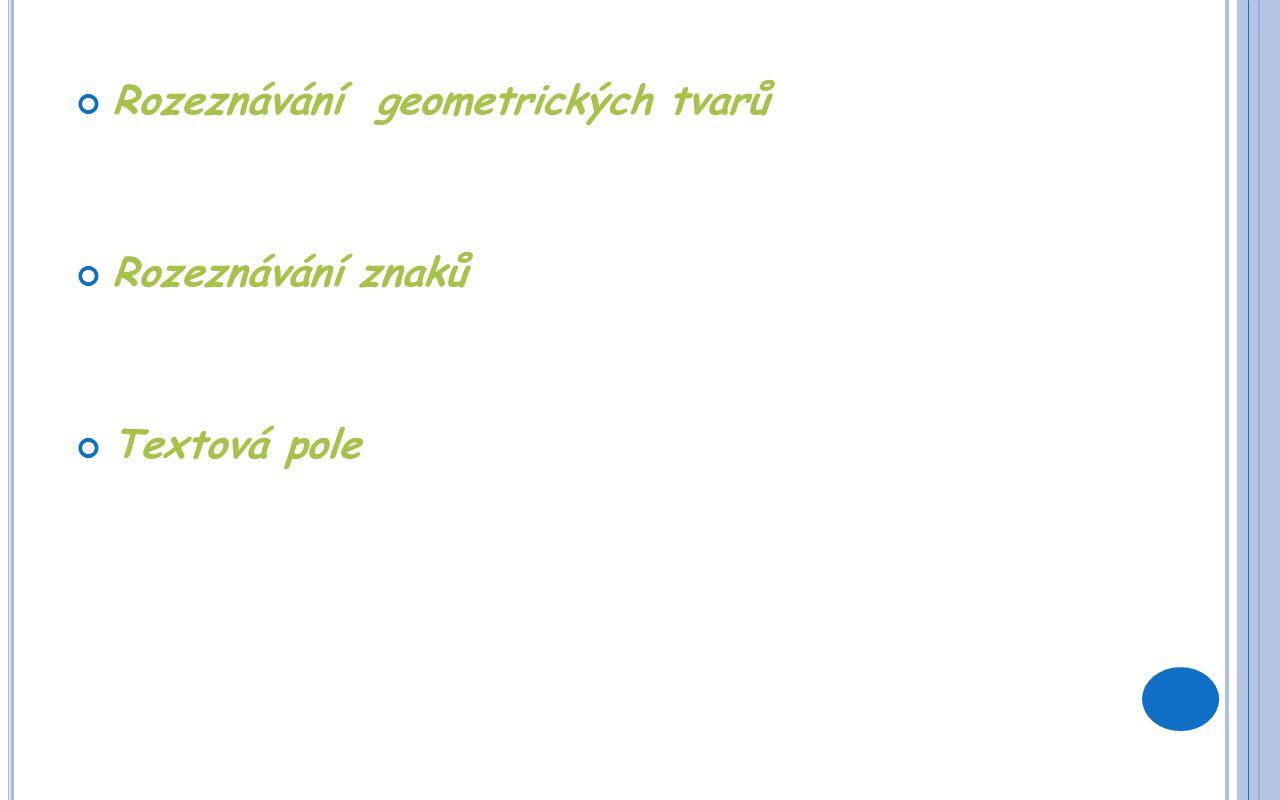 Rozeznávání geometrických tvarů Rozeznávání znaků Textová pole