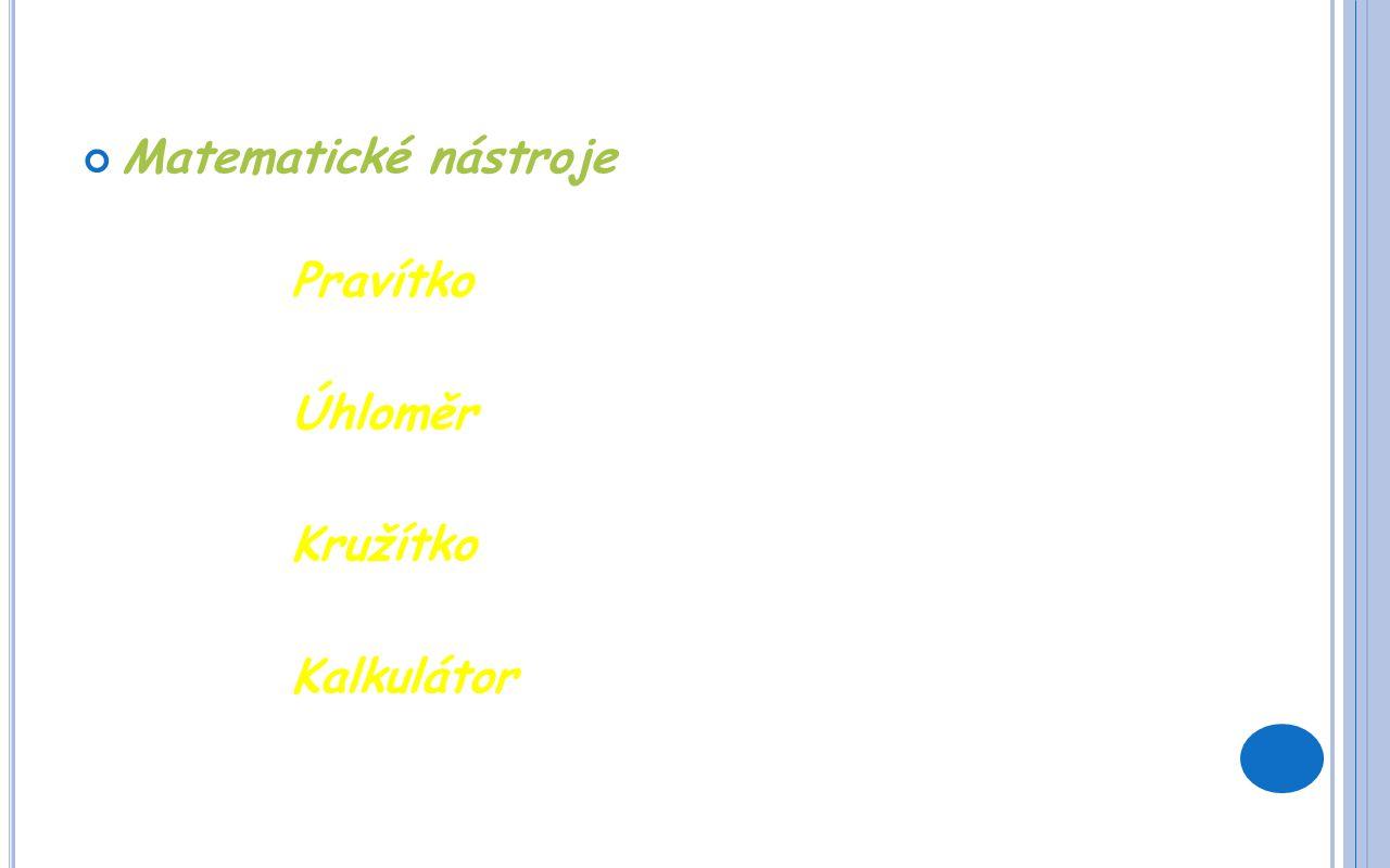 Matematické nástroje Pravítko Úhloměr Kružítko Kalkulátor