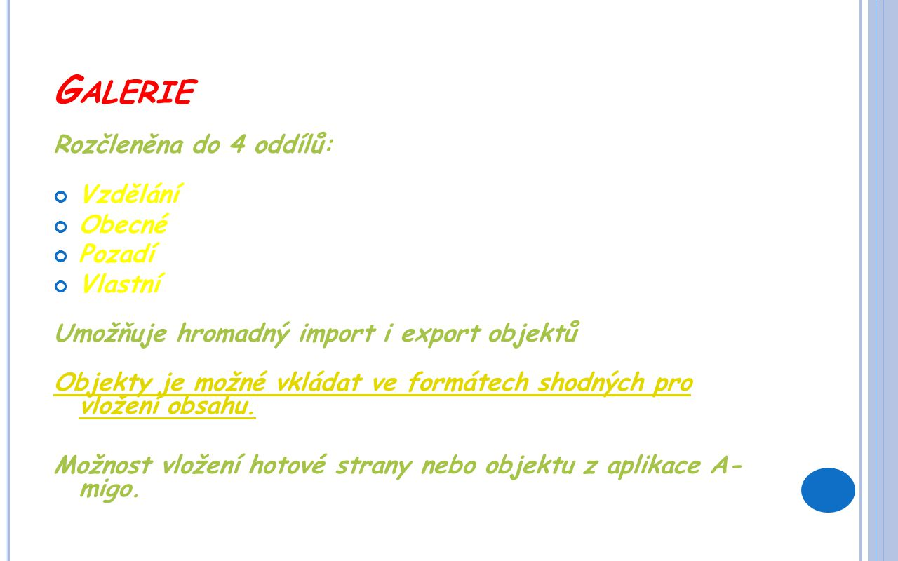 G ALERIE Rozčleněna do 4 oddílů: Vzdělání Obecné Pozadí Vlastní Umožňuje hromadný import i export objektů Objekty je možné vkládat ve formátech shodných pro vložení obsahu.