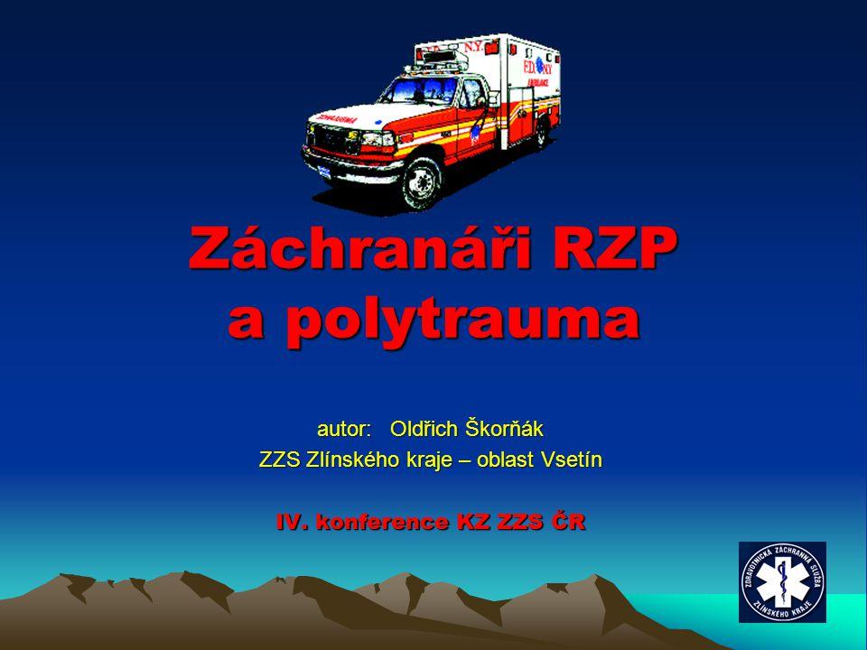 Záchranáři RZP a polytrauma autor: Oldřich Škorňák ZZS Zlínského kraje – oblast Vsetín IV. konference KZ ZZS ČR