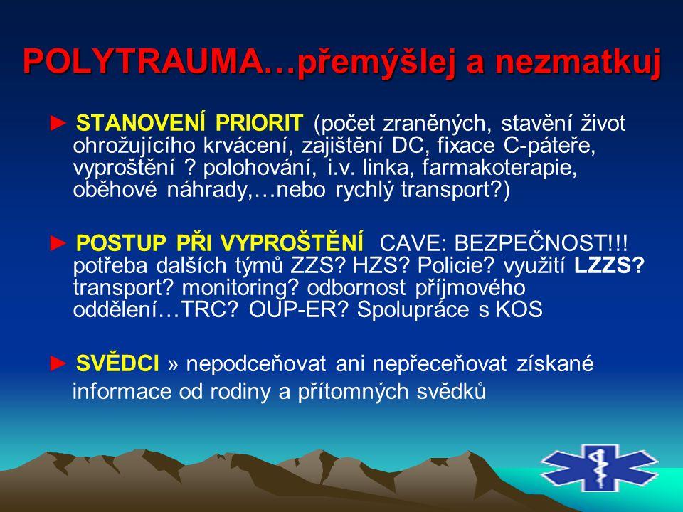 POLYTRAUMA…přemýšlej a nezmatkuj ► STANOVENÍ PRIORIT (počet zraněných, stavění život ohrožujícího krvácení, zajištění DC, fixace C-páteře, vyproštění
