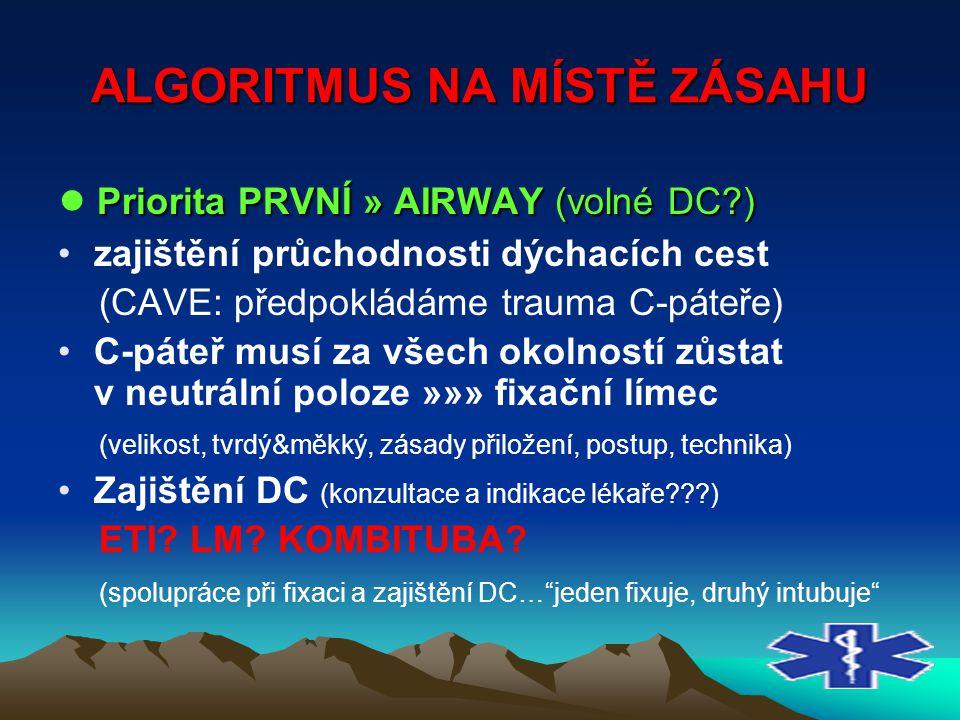 ALGORITMUS NA MÍSTĚ ZÁSAHU Priorita PRVNÍ » AIRWAY (volné DC?) ● Priorita PRVNÍ » AIRWAY (volné DC?) zajištění průchodnosti dýchacích cest (CAVE: př