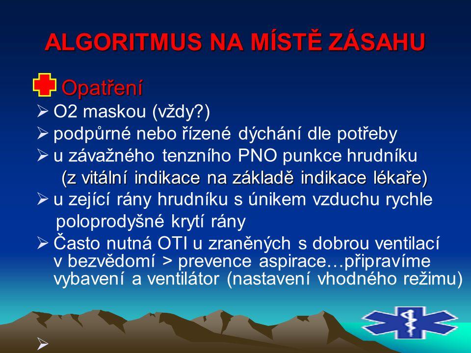ALGORITMUS NA MÍSTĚ ZÁSAHU Opatření  O2 maskou (vždy?)  podpůrné nebo řízené dýchání dle potřeby  u závažného tenzního PNO punkce hrudníku (z vitál