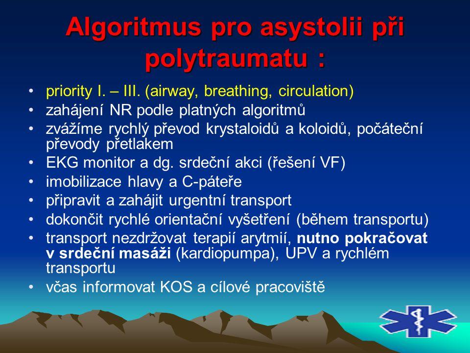 Algoritmus pro asystolii při polytraumatu : priority I. – III. (airway, breathing, circulation) zahájení NR podle platných algoritmů zvážíme rychlý př