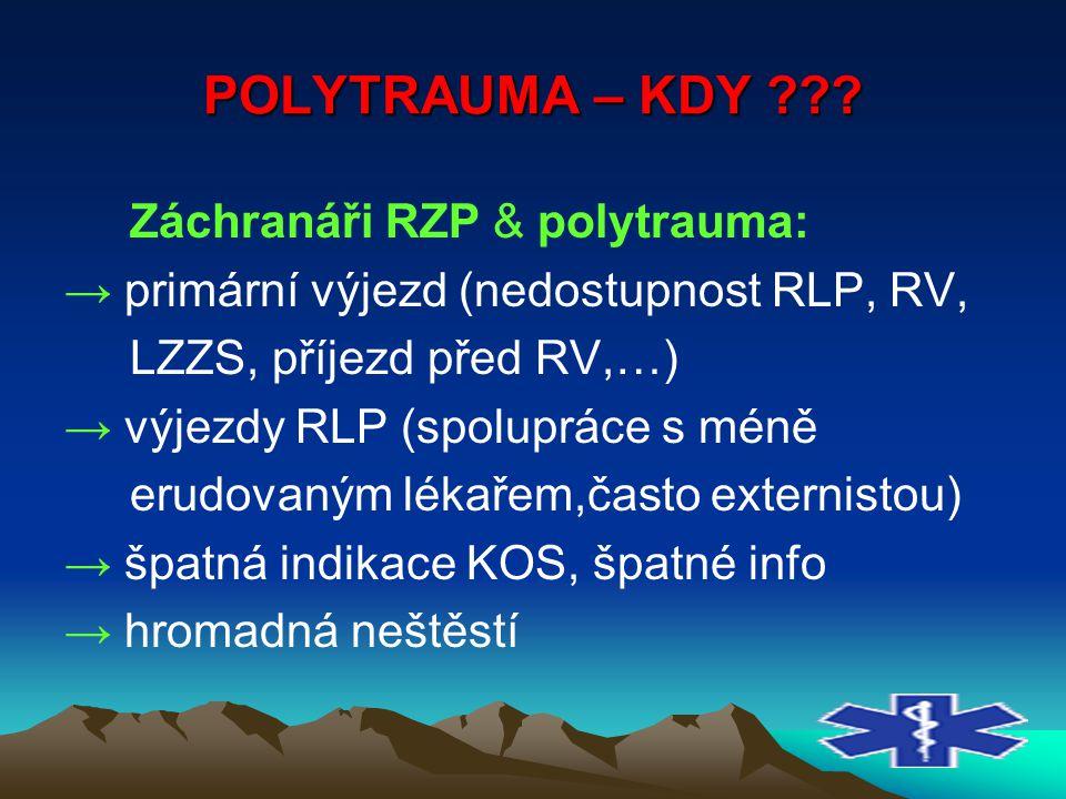 POLYTRAUMA – KDY ??? Záchranáři RZP & polytrauma: → primární výjezd (nedostupnost RLP, RV, LZZS, příjezd před RV,…) → výjezdy RLP (spolupráce s méně e